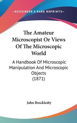 The Amateur Microscopist or Views of the Microscopic World