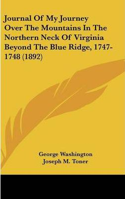 Journal of My Journey Over the Mountains in the Northern Neck of Virginia Beyond the Blue Ridge, 1747-1748 (1892)