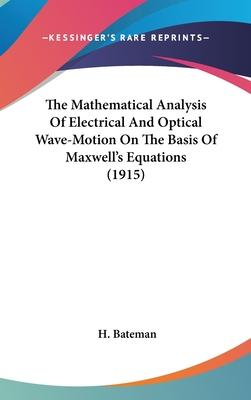 The Mathematical Analysis of Electrical and Optical Wave-Motion on the Basis of Maxwell's Equations (1915)