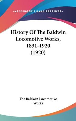 History of the Baldwin Locomotive Works, 1831-1920 (1920)