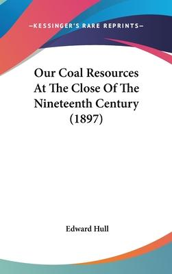 Our Coal Resources at the Close of the Nineteenth Century (1897)