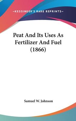 Peat And Its Uses As Fertilizer And Fuel (1866)