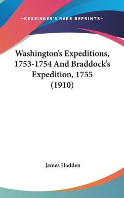 Washington's Expeditions, 1753-1754 and Braddock's Expedition, 1755 (1910)