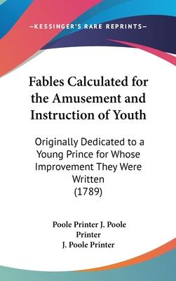 Fables Calculated for the Amusement and Instruction of Youth