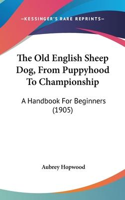 The Old English Sheep Dog, from Puppyhood to Championship