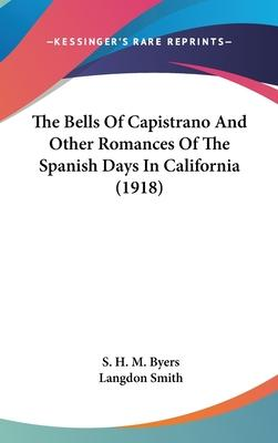 The Bells of Capistrano and Other Romances of the Spanish Days in California (1918)