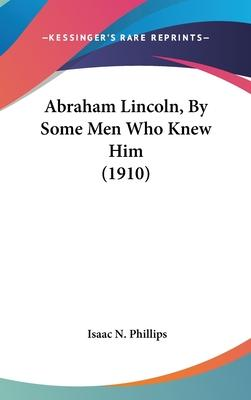 Abraham Lincoln, by Some Men Who Knew Him (1910)