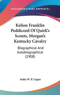 Kelion Franklin Peddicord of Quirk's Scouts, Morgan's Kentucky Cavalry