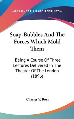 Soap-Bubbles and the Forces Which Mold Them