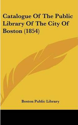 Catalogue of the Public Library of the City of Boston (1854)