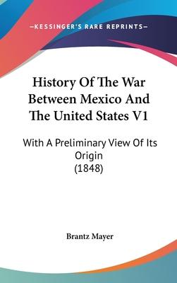 History Of The War Between Mexico And The United States V1