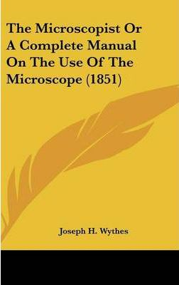 The Microscopist or a Complete Manual on the Use of the Microscope (1851)