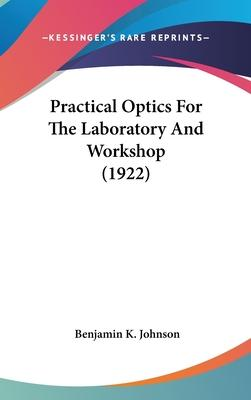 Practical Optics for the Laboratory and Workshop (1922)