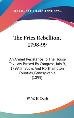 The Fries Rebellion, 1798-99