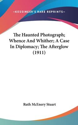 The Haunted Photograph; Whence and Whither; A Case in Diplomacy; The Afterglow (1911)