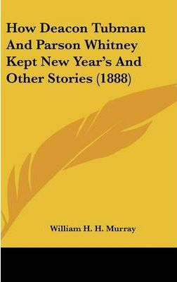 How Deacon Tubman and Parson Whitney Kept New Year's and Other Stories (1888)