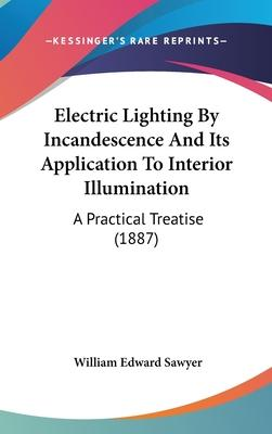 Electric Lighting by Incandescence and Its Application to Interior Illumination