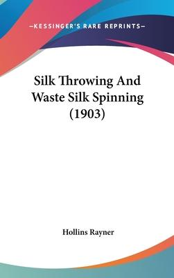 Silk Throwing and Waste Silk Spinning (1903)