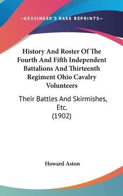 History and Roster of the Fourth and Fifth Independent Battalions and Thirteenth Regiment Ohio Cavalry Volunteers