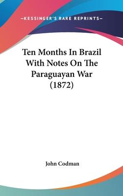 Ten Months in Brazil with Notes on the Paraguayan War (1872)