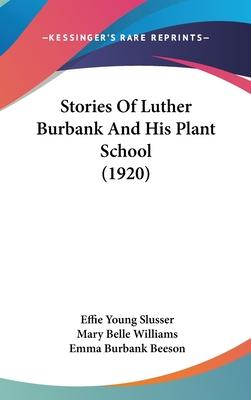 Stories of Luther Burbank and His Plant School (1920)