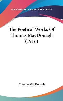 The Poetical Works of Thomas MacDonagh (1916)
