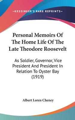 Personal Memoirs of the Home Life of the Late Theodore Roosevelt