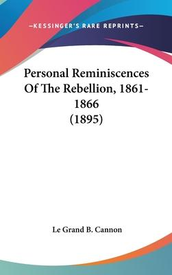 Personal Reminiscences of the Rebellion, 1861-1866 (1895)