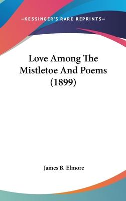 Love Among the Mistletoe and Poems (1899)
