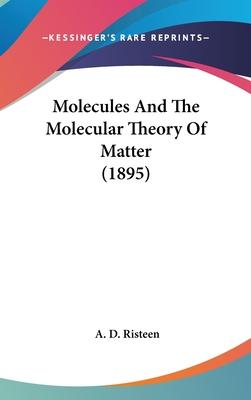 Molecules and the Molecular Theory of Matter (1895)