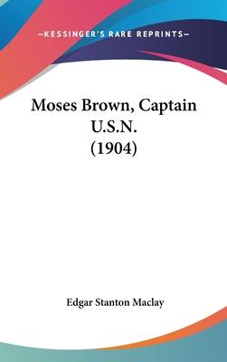 Moses Brown, Captain U.S.N. (1904)