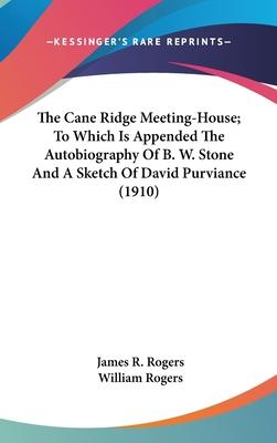 The Cane Ridge Meeting-House; To Which Is Appended the Autobiography of B. W. Stone and a Sketch of David Purviance (1910)