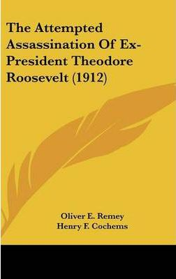The Attempted Assassination of Ex-President Theodore Roosevelt (1912)