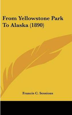 From Yellowstone Park to Alaska (1890)