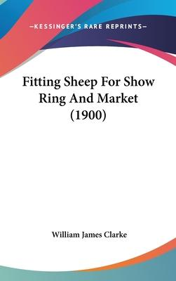 Fitting Sheep for Show Ring and Market (1900)