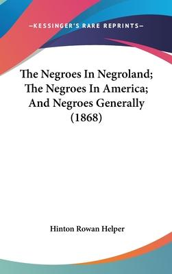 The Negroes in Negroland; The Negroes in America; And Negroes Generally (1868)