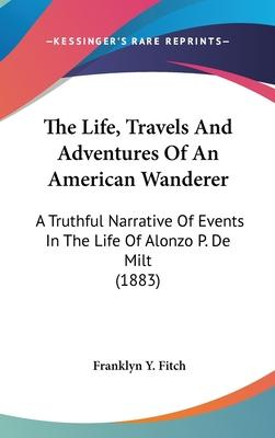 The Life, Travels and Adventures of an American Wanderer