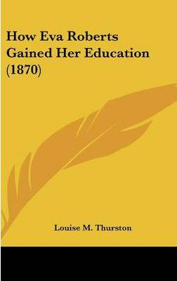 How Eva Roberts Gained Her Education (1870)