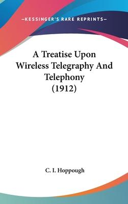 A Treatise Upon Wireless Telegraphy and Telephony (1912)