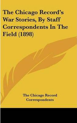 The Chicago Record's War Stories, by Staff Correspondents in the Field (1898)