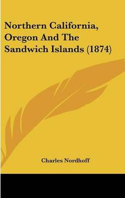 Northern California, Oregon And The Sandwich Islands (1874)