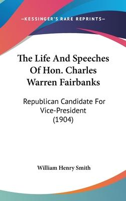 The Life and Speeches of Hon. Charles Warren Fairbanks