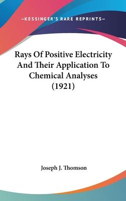 Rays of Positive Electricity and Their Application to Chemical Analyses (1921)