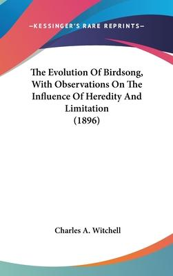 The Evolution of Birdsong, with Observations on the Influence of Heredity and Limitation (1896)
