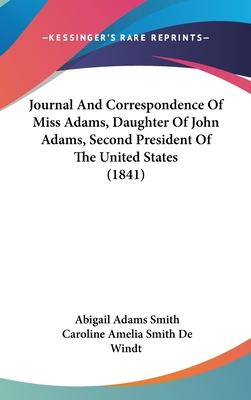 Journal and Correspondence of Miss Adams, Daughter of John Adams, Second President of the United States (1841)