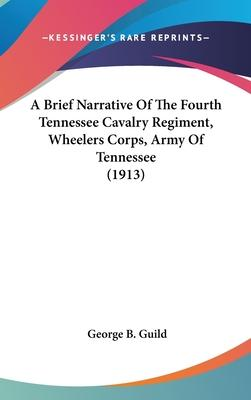 A Brief Narrative of the Fourth Tennessee Cavalry Regiment, Wheelers Corps, Army of Tennessee (1913)