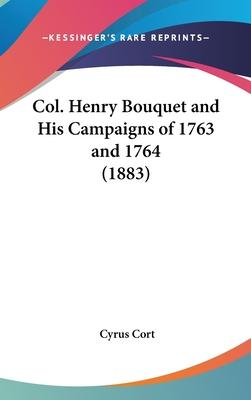 Col. Henry Bouquet and His Campaigns of 1763 and 1764 (1883)