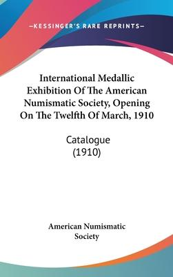 International Medallic Exhibition of the American Numismatic Society, Opening on the Twelfth of March, 1910