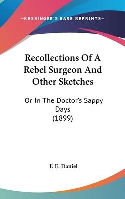 Recollections of a Rebel Surgeon and Other Sketches