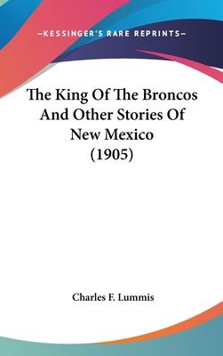 The King Of The Broncos And Other Stories Of New Mexico (1905) Cover Image